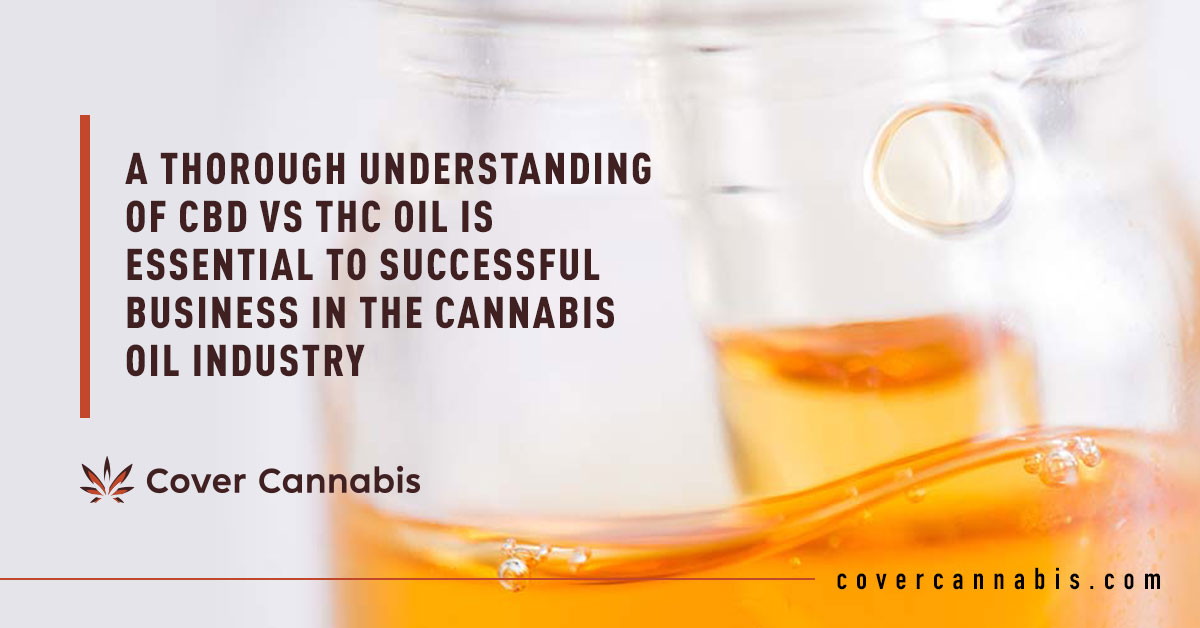 THC and CBD Oil - Banner Image for A Thorough Understanding of CBD vs THC Oil Is Essential to Successful Business in the Cannabis Oil Industry Blog